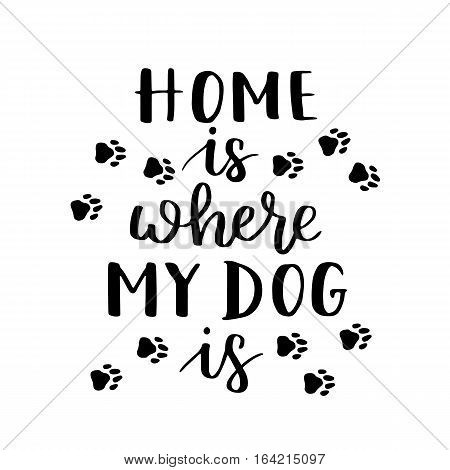 Hand Written Illustration With Phrase Home Is Where Your Dog Is. Hand Drawn Inspirational Quote Abou