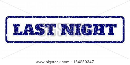 Navy Blue rubber seal stamp with Last Night text. Vector tag inside rounded rectangular banner. Grunge design and dirty texture for watermark labels. Horisontal emblem on a white background.