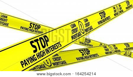 Stop paying high interests. Yellow warning tapes with inscription