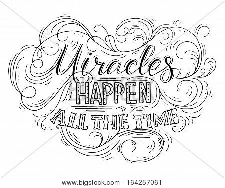 Miracles happen all the time. Black hand drawn vector phrase isolated on white background. Lettering for posters cards design t-short.
