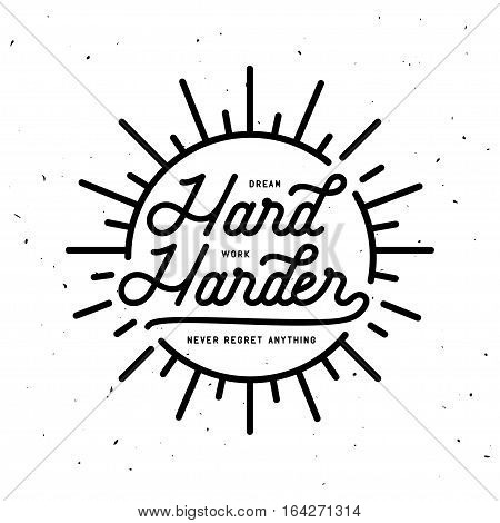 Dream hard work harder motivational typography poster. Never regret anything. Inspirational lettering quote. Vector vintage illustration.