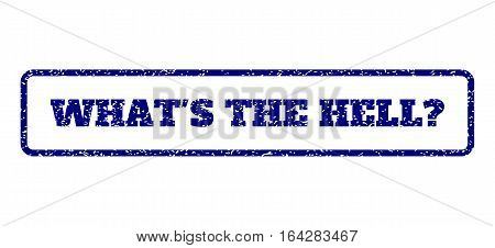 Navy Blue rubber seal stamp with What'S The Hell Question text. Vector caption inside rounded rectangular frame. Grunge design and unclean texture for watermark labels.