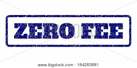 Navy Blue rubber seal stamp with Zero Fee text. Vector tag inside rounded rectangular frame. Grunge design and dirty texture for watermark labels. Horisontal sign on a white background.