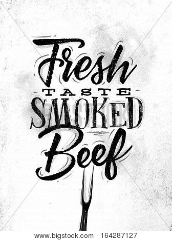 Poster lettering fresh taste smoked beef drawing in vintage style on dirty paper background