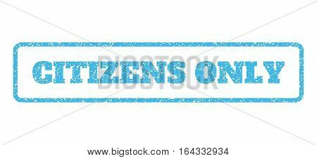 Light Blue rubber seal stamp with Citizens Only text. Vector caption inside rounded rectangular banner. Grunge design and dust texture for watermark labels. Horisontal sign on a white background.