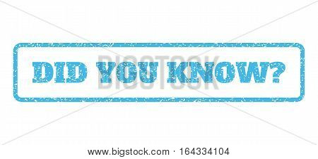 Light Blue rubber seal stamp with Did You Know Question text. Vector message inside rounded rectangular shape. Grunge design and scratched texture for watermark labels.