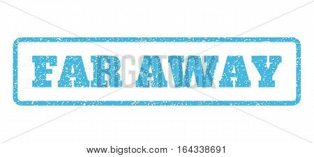 Light Blue rubber seal stamp with Far Away text. Vector message inside rounded rectangular frame. Grunge design and unclean texture for watermark labels. Horisontal sticker on a white background.