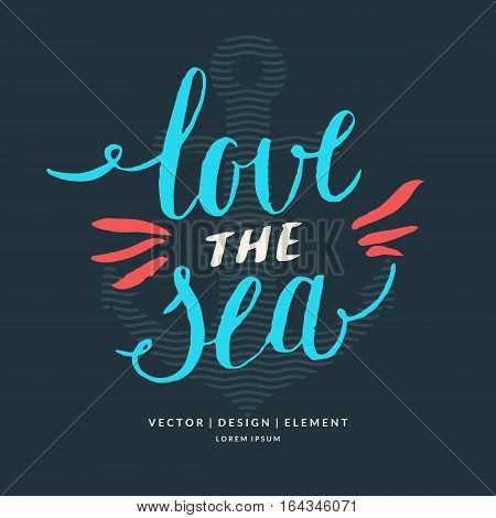 Modern hand drawn lettering word Love the see. Calligraphy brush and ink. Handwritten inscriptions and quotes for layout and template. Vector illustration of text