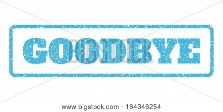 Light Blue rubber seal stamp with Goodbye text. Vector tag inside rounded rectangular banner. Grunge design and dust texture for watermark labels. Horisontal sticker on a white background.