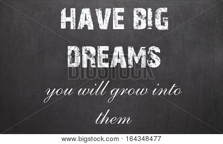 Inspirational Motivating Quote. Have Big Dreams, You Will Grow Into Them