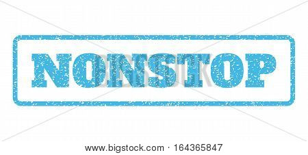 Light Blue rubber seal stamp with Nonstop text. Vector caption inside rounded rectangular frame. Grunge design and dust texture for watermark labels. Horisontal sticker on a white background.