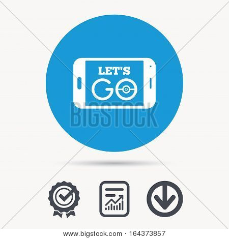 Smartphone game icon. Let's Go symbol. Pokemon game concept. Achievement check, download and report file signs. Circle button with web icon. Vector