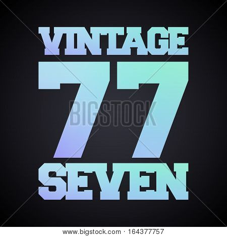 T-shirt print design. Vintage number 77. Printing stamp and badge applique label t-shirts jeans casual wear. Vector illustration.