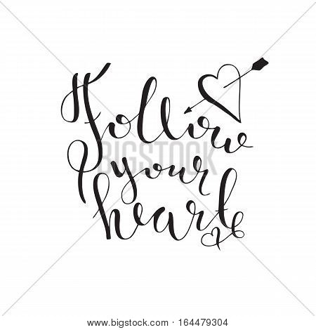 Follow your heart. Hand drawn lettering. Motivational phrase handwritten.