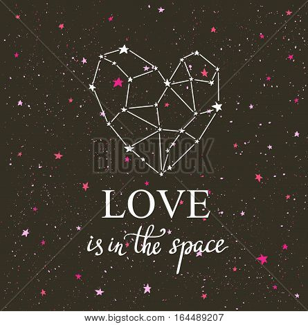 Starlit heart on the dark night sky with stars. Vector background for valentine's card love poster and wedding greeting invitation cards. Constellation in the form of heart with hand lettering phrase 'love is in the space'.