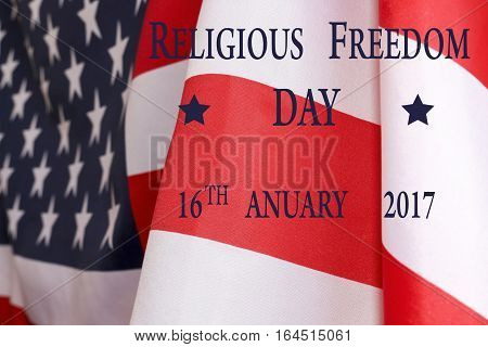 Day of religious freedom in the United States, background. Text of the religious freedom day 16 th January 2017 and the US flag