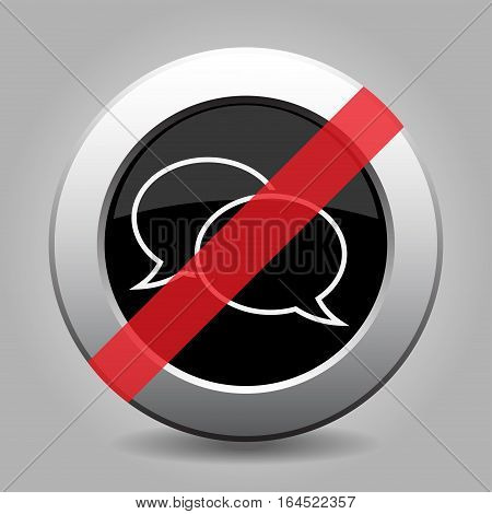 Black and gray metallic button with shadow. White speech bubbles banned icon.
