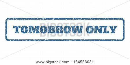 Cobalt Blue rubber seal stamp with Tomorrow Only text. Vector message inside rounded rectangular banner. Grunge design and dust texture for watermark labels. Horisontal sticker on a white background.