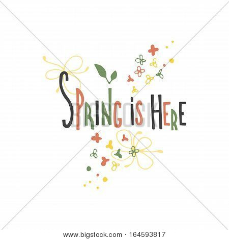 Vector hand drawn lettering. Spring is here. Colored calligraphic quote. Motivational lettered sketch style phrase for poster print, greeting cards, t-shirts design.