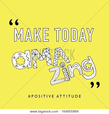 Positive inspirational quote illustration design / Make today amazing