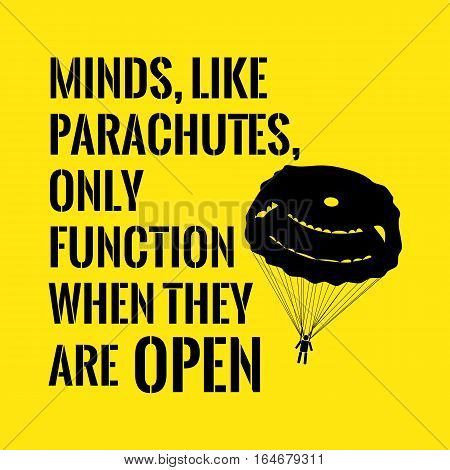 Motivational quote. Minds like parachutes only function when they are open. On yellow background.