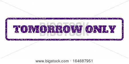 Indigo Blue rubber seal stamp with Tomorrow Only text. Vector message inside rounded rectangular shape. Grunge design and unclean texture for watermark labels. Horisontal sign on a white background.