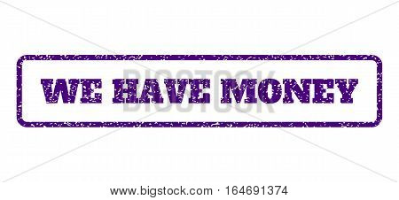 Indigo Blue rubber seal stamp with We Have Money text. Vector message inside rounded rectangular banner. Grunge design and dirty texture for watermark labels. Horisontal emblem on a white background.