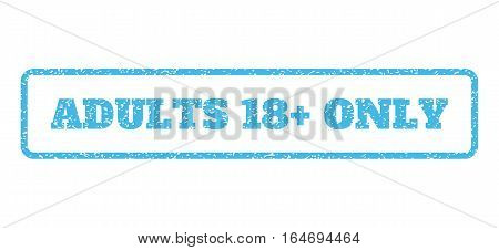 Light Blue rubber seal stamp with Adults 18 Plus Only text. Vector caption inside rounded rectangular shape. Grunge design and dirty texture for watermark labels.
