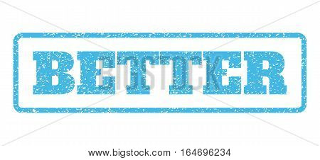 Light Blue rubber seal stamp with Better text. Vector message inside rounded rectangular frame. Grunge design and scratched texture for watermark labels. Horisontal emblem on a white background.