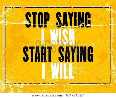 Inspiring motivation quote with text Stop Saying I Wish Start Saying I Will. Vector typography poster design concept