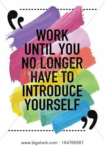 Motivation concept motivational quote poster design / Work until you no longer have to introduce yourself