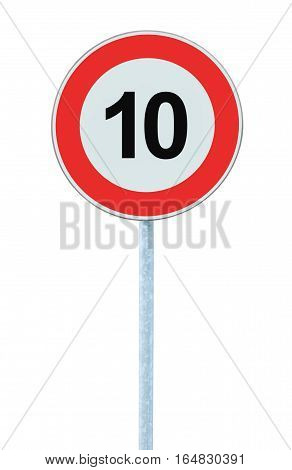 Speed Limit Zone Warning Road Sign, Isolated Prohibitive 10 Km, Kilometre, Kilometer Maximum Traffic Limitation Order, Red Circle Large Detailed Closeup