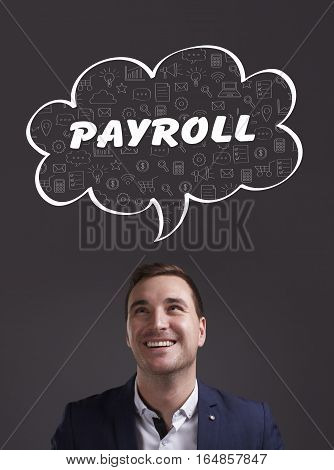Business, Technology, Internet And Marketing. Young Businessman Thinking About: Payroll