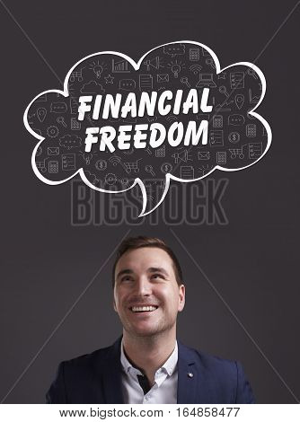 Business, Technology, Internet And Marketing. Young Businessman Thinking About: Financial Freedom