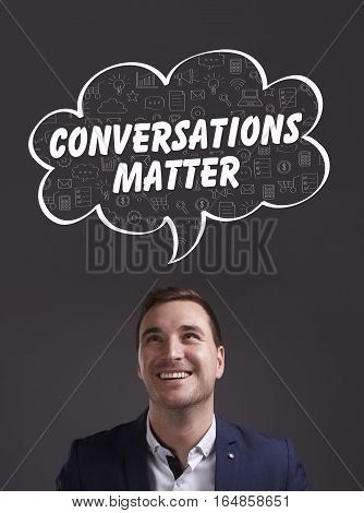 Business, Technology, Internet And Marketing. Young Businessman Thinking About: Conversations Matter