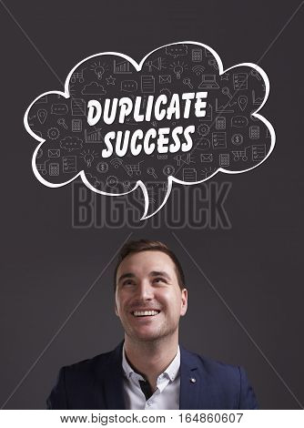 Business, Technology, Internet And Marketing. Young Businessman Thinking About: Duplicate Success