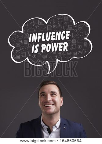 Business, Technology, Internet And Marketing. Young Businessman Thinking About: Influence Is Power