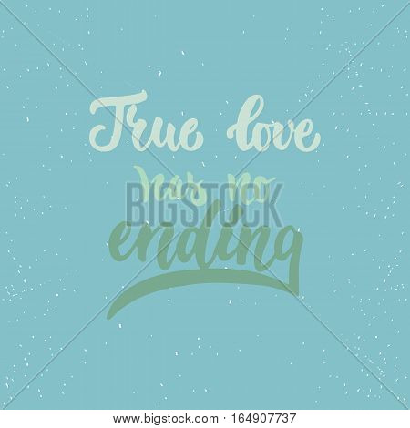 True love has no ending - lettering Valentines Day calligraphy phrase isolated on the background. Fun brush ink typography for photo overlays, t-shirt print, flyer, poster design.