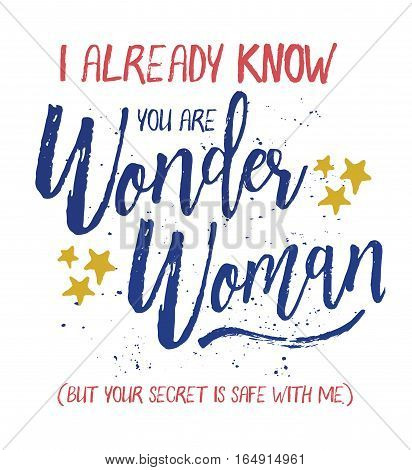 I already know you are Wonder Woman, but your secret is safe with me Brush Script Typography Design Art poster with blue and red letters, gold stars, and blue ink splatter on white background.