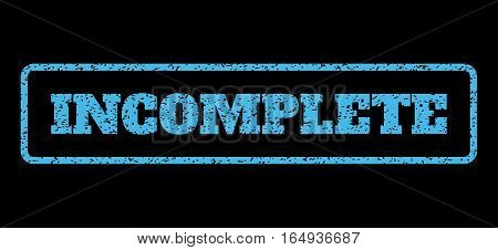 Light Blue rubber seal stamp with Incomplete text. Vector message inside rounded rectangular banner. Grunge design and dust texture for watermark labels. Horisontal sign on a black background.