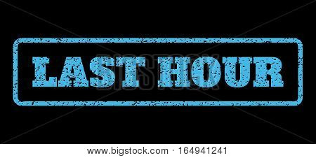 Light Blue rubber seal stamp with Last Hour text. Vector message inside rounded rectangular banner. Grunge design and dirty texture for watermark labels. Horisontal sign on a black background.
