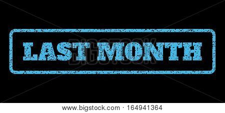 Light Blue rubber seal stamp with Last Month text. Vector tag inside rounded rectangular banner. Grunge design and unclean texture for watermark labels. Horisontal sign on a black background.