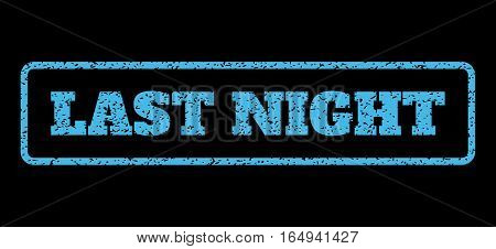 Light Blue rubber seal stamp with Last Night text. Vector message inside rounded rectangular frame. Grunge design and dirty texture for watermark labels. Horisontal sticker on a black background.