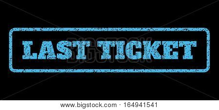 Light Blue rubber seal stamp with Last Ticket text. Vector caption inside rounded rectangular shape. Grunge design and scratched texture for watermark labels. Horisontal sign on a black background.