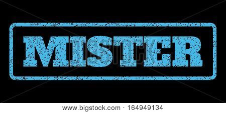 Light Blue rubber seal stamp with Mister text. Vector tag inside rounded rectangular banner. Grunge design and unclean texture for watermark labels. Horisontal sticker on a black background.