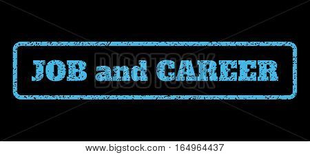 Light Blue rubber seal stamp with Job and Career text. Vector tag inside rounded rectangular banner. Grunge design and dirty texture for watermark labels. Horisontal sign on a black background.