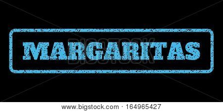 Light Blue rubber seal stamp with Margaritas text. Vector caption inside rounded rectangular banner. Grunge design and scratched texture for watermark labels. Horisontal sticker on a black background.