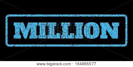 Light Blue rubber seal stamp with Million text. Vector message inside rounded rectangular banner. Grunge design and unclean texture for watermark labels. Horisontal sticker on a black background.