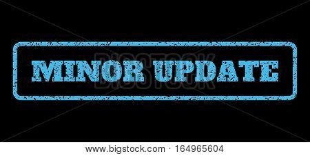 Light Blue rubber seal stamp with Minor Update text. Vector tag inside rounded rectangular frame. Grunge design and dirty texture for watermark labels. Horisontal sign on a black background.