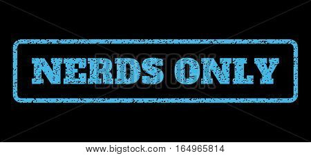 Light Blue rubber seal stamp with Nerds Only text. Vector tag inside rounded rectangular banner. Grunge design and unclean texture for watermark labels. Horisontal sign on a black background.